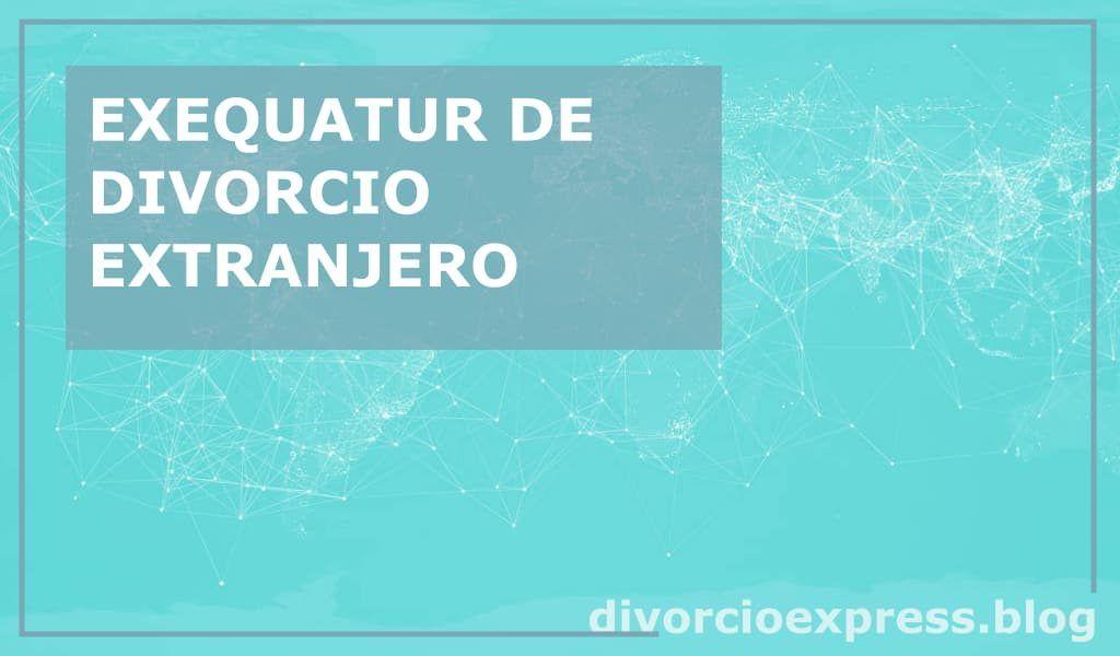 procedimiento exequatur en españa divorcio